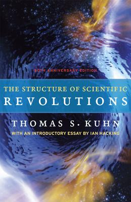The Structure of Scientific Revolutions: 50th-Anniversary Edition, Thomas S. Kuhn