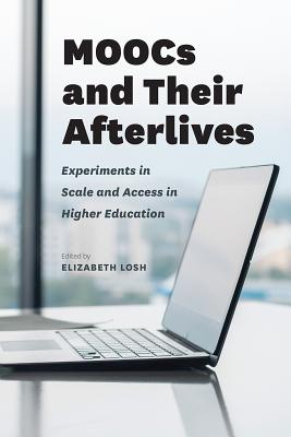 Image for MOOCs and Their Afterlives: Experiments in Scale and Access in Higher Education