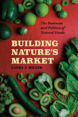 Image for Building Nature's Market: The Business and Politics of Natural Foods