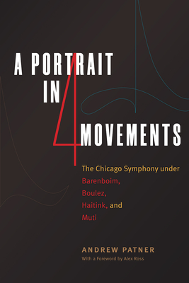 Image for A Portrait in Four Movements: The Chicago Symphony under Barenboim, Boulez, Haitink, and Muti