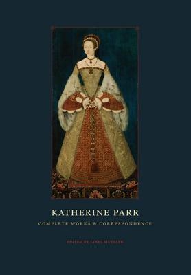 Katherine Parr: Complete Works and Correspondence, Parr, Katherine; Mueller, Janel (editor)