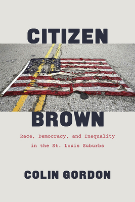 Image for Citizen Brown: Race, Democracy, and Inequality in the St. Louis Suburbs