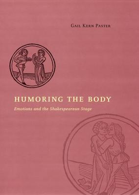 Image for Humoring the Body: Emotions and the Shakespearean Stage