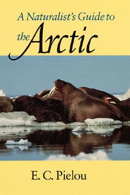 A Naturalist's Guide to the Arctic, Pielou, E. C.