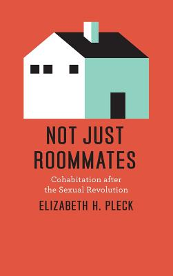 Image for Not Just Roommates: Cohabitation after the Sexual Revolution