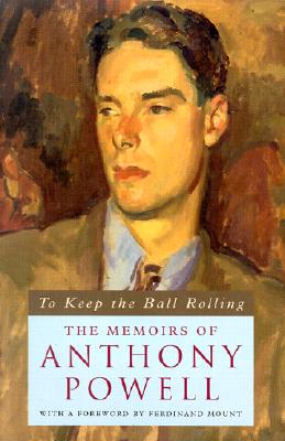 To Keep the Ball Rolling: The Memoirs of Anthony Powell, Powell, Anthony