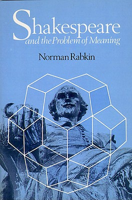 Shakespeare and the Problem of Meaning, Rabkin, Norman