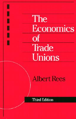 The Economics of Trade Unions [Third Edition], Rees, Albert