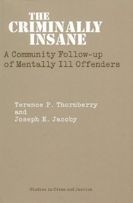 Image for The Criminally Insane: A Community Follow-up of Mentally Ill Offenders (Studies in Crime and Justice)
