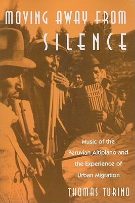 Image for Moving Away from Silence: Music of the Peruvian Altiplano and the Experience of Urban Migration