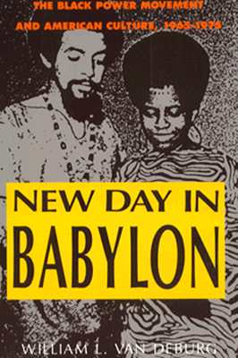 New Day in Babylon: The Black Power Movement and American Culture, 1965-1975, Van Deburg, William L.