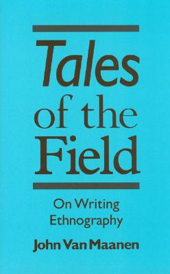Tales of the Field: On Writing Ethnography (Chicago Guides to Writing, Editing, and Publishing), Van Maanen, John