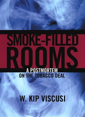 Image for Smoke-Filled Rooms: A Postmortem on the Tobacco Deal (Studies in Law and Economi