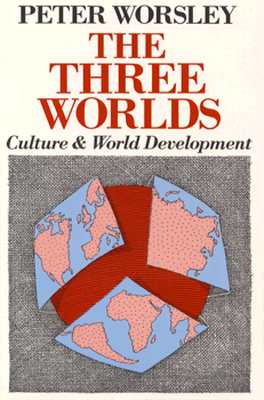 The Three Worlds: Culture and World Development, Worsley, Peter