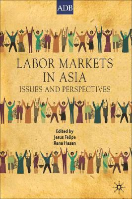 Labor Markets in Asia: Issues and Perspectives (Asian Development Bank Books), Felipe, Jesus; Hasan, Rana