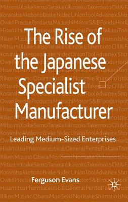 Image for The Rise of the Japanese Specialist Manufacturer: Leading Medium-Sized Enterprises