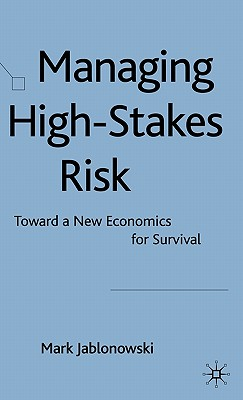 Image for Managing High-Stakes Risk: Toward a New Economics for Survival
