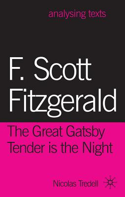 F. Scott Fitzgerald: The Great Gatsby/Tender is the Night (Analysing Texts), Tredell, Nicolas