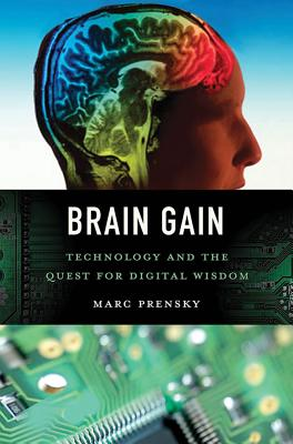 Brain Gain: Technology and the Quest for Digital Wisdom, Prensky, Marc