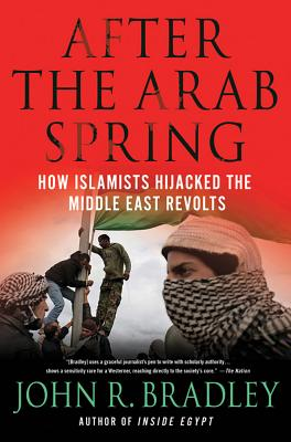 Image for After the Arab Spring: How Islamists Hijacked The Middle East Revolts