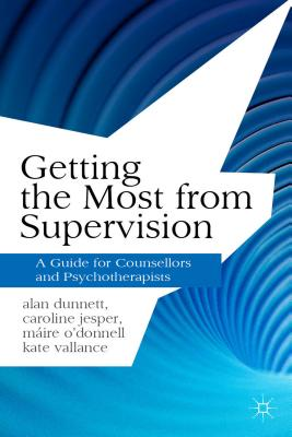 Getting the Most from Supervision: A Guide for Counsellors and Psychotherapists (Professional Handbooks in Counselling and Psychotherapy), Dunnett, Alan; Jesper, Caroline; O'Donnell, M�ire; Vallance, Kate