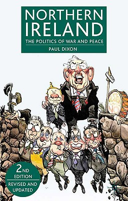 Northern Ireland: The Politics of War and Peace, Dixon, Paul
