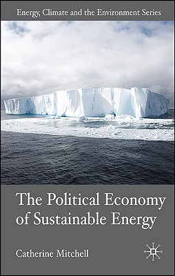 The Political Economy of Sustainable Energy (Energy, Climate and the Environment), Mitchell, C.
