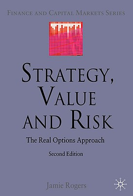 Image for Strategy, Value and Risk: The Real Options Approach (Finance and Capital Markets Series)