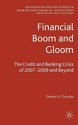 Image for Financial Boom and Gloom: The Credit and Banking Crisis of 2007?2009 and Beyond (Palgrave Macmillan Studies in Banking and Financial Institutions)