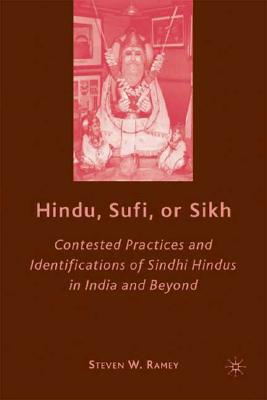 Hindu, Sufi, or Sikh: Contested Practices and Identifications of Sindhi Hindus in India and Beyond, Ramey, S.
