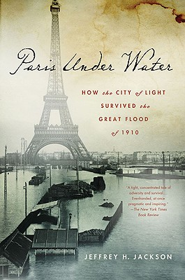 Paris Under Water: How the City of Light Survived the Great Flood of 1910, Jackson, Jeffrey H.
