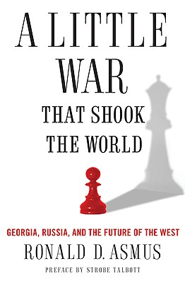 Image for Little War That Shook the World: Georgia, Russia, and the Future of the West