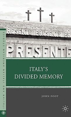 Italy's Divided Memory (Italian and Italian American Studies), Foot, John