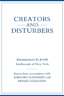 Image for Creators and Disturbers: Reminiscences by Jewish Intellectuals of New York