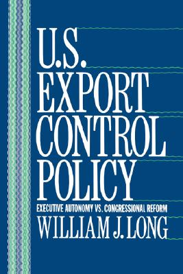 Image for U.S. Export Control Policy: Executive Autonomy vs. Congressional Reform