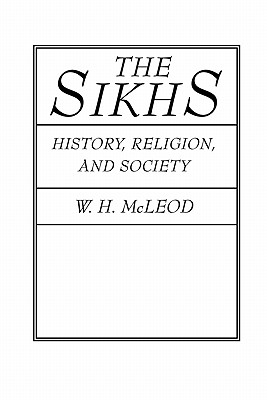 Image for The Sikhs: History, Religion, and Society
