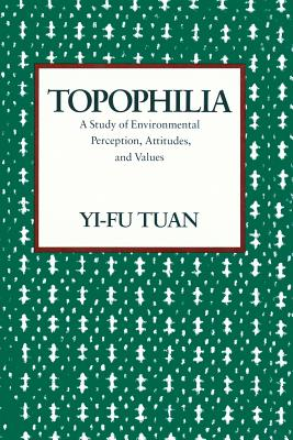 Image for Topophilia: A Study of Environmental Perception, Attitudes, and Values