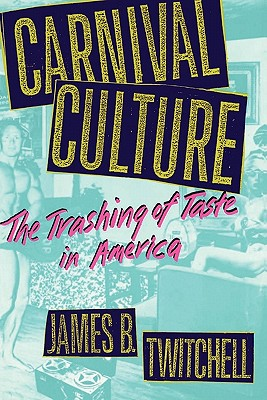 Carnival Culture: The Trashing of Taste in America, James B. Twitchell