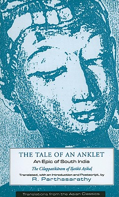 The Tale of an Anklet: An Epic of South India: The Cilappatikaram of Ilanko Atikal