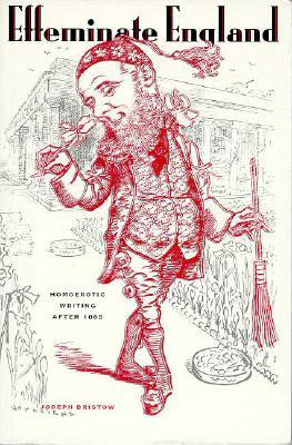 Image for Effeminate England: Homoerotic Writing After 1885 (Between Men - Between Women Gay and Lesbian Studies)