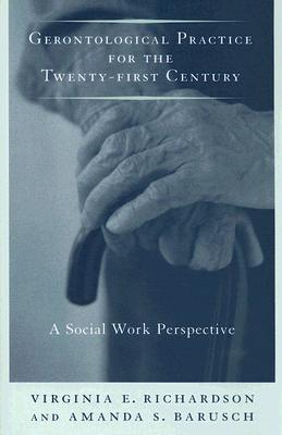 Image for Gerontological Practice for the Twenty-first Century: A Social Work Perspective (End-of-Life Care: A Series)