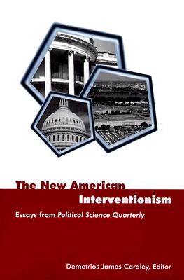 Image for The New American Interventionism: Lessons from Successes and Failures: Essays from Political Science Quarterly