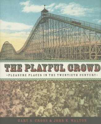 Image for The Playful Crowd: Pleasure Places in the Twentieth Century