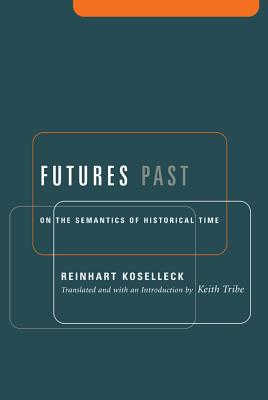 Image for Futures Past: On the Semantics of Historical Time (Studies in Contemporary German Social Thought.)