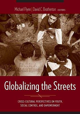 Image for Globalizing the Streets: Cross-Cultural Perspectives on Youth, Social Control, and Empowerment