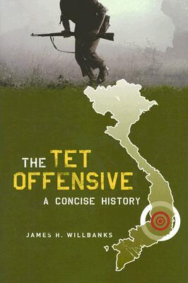 The Tet Offensive: A Concise History, Willbanks, James