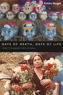 Image for Days of Death, Days of Life: Ritual in the Popular Culture of Oaxaca