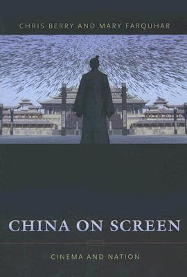 China on Screen: Cinema and Nation (Film and Culture Series), Berry, Christopher J.; Farquhar, Mary Ann