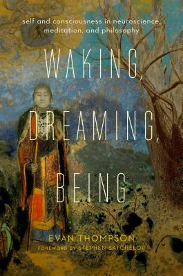Image for Waking, Dreaming, Being: Self and Consciousness in Neuroscience, Meditation, and