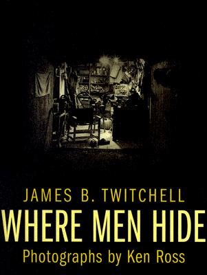 Image for WHERE MEN HIDE PHOTOGRAPHS BY KEN ROSS